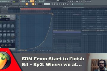 EDM from Start to Finish S4 – Ep3: Where we at